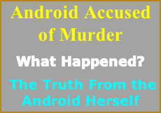 Android Accused of Murder What Happened?  The Truth From the Android Herself